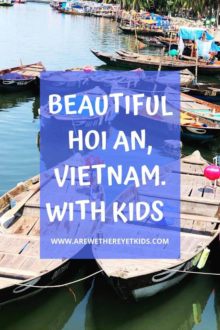 Everything You Need To Know About Visiting Hoi An With Kids On Your Next Family Holiday To Vietnam